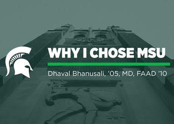 Why I Chose MSU — Dhaval Bhanusali