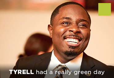 Tyrell had a really green day